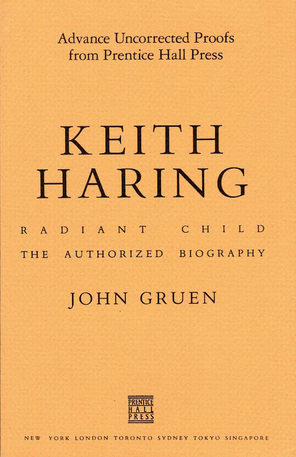 Keith Haring: Radiant Child, The Authorized Biography (Advance Uncorrected Proofs). John Gruen.
