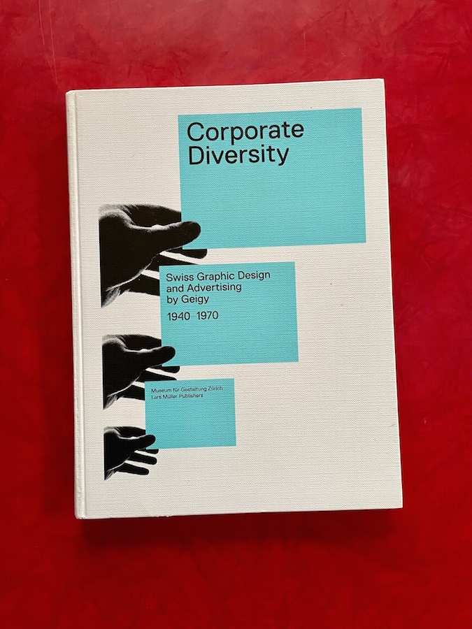 Corporate Diversity: Swiss Graphic Design and Advertising by Geigy, 1940-1970. Andres Janser, Barbara Junod.