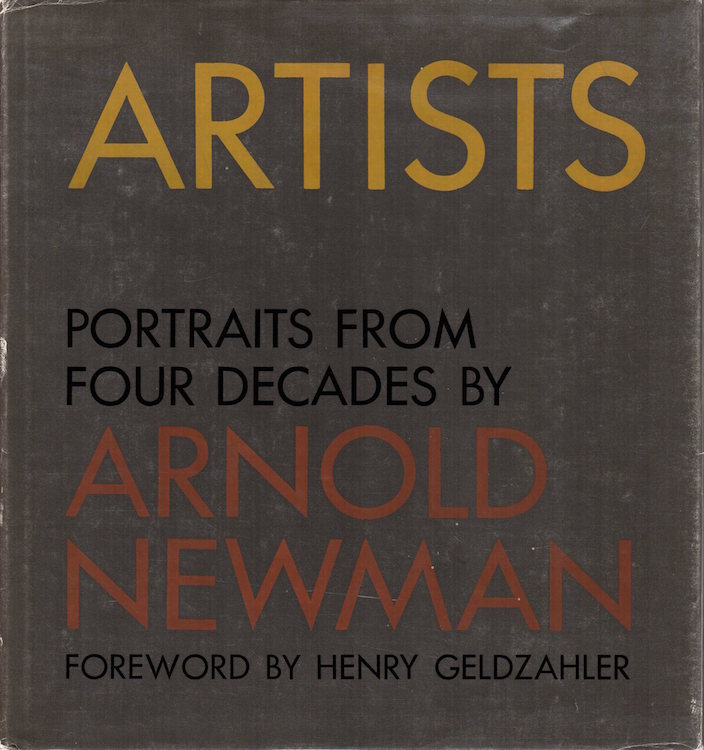 Artists: Portraits from Four Decades. Arnold Newman.