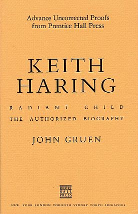 Keith Haring: Radiant Child, The Authorized Biography (Advance Uncorrected Proofs). John Gruen