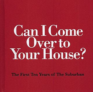 Can I Come Over to Your House?; The First Ten Years of the Suburban: 1999-2009. Michelle Grabner,...