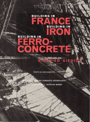 Building in France, Building in Iron, Building in Ferroconcrete. Sigfried Giedion